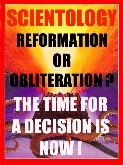 Scientology: Reformation or Obliteration? The Time for a Decision is Now!